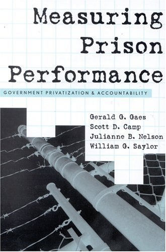 Measuring Prison Performance: Government Privatization and Accountability 9780759105874
