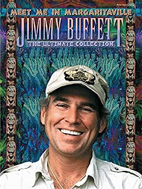 Jimmy Buffett -- Meet Me in Margaritaville: The Ultimate Collection (Piano/Vocal/Chords) 9780757914713