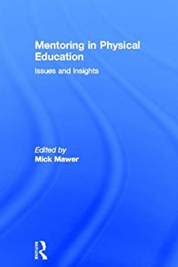 Mentoring in Physical Education: Issues and Insights 9780750705646