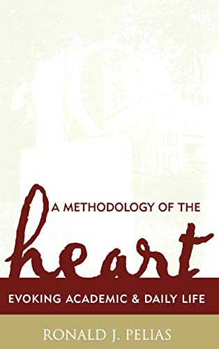 A Methodology of the Heart: Evoking Academic and Daily Life 9780759105942