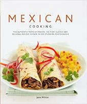 Mexican Cooking: The Authentic Taste of Mexico: 150 Fiery Classic and Regional Recipes Shown in 250 Stunning Photographs 2825094
