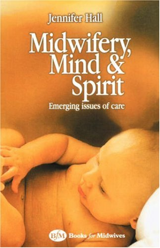 Midwifery, Mind and Spirit: Emerging Issues of Care 9780750642972