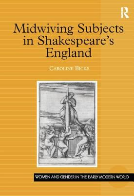 Midwiving Subjects in Shakespeare's England: