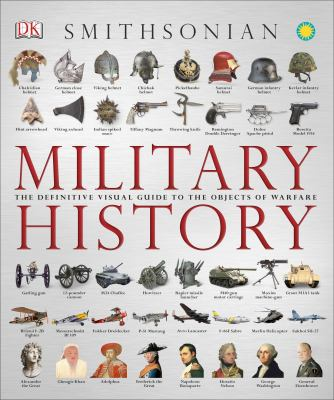 Military History: The Definitive Visual Guide to the Objects of Warfare 9780756698386