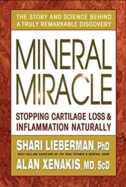 Mineral Miracle: Stopping Cartilage Loss & Inflammation Naturally 9780757002915
