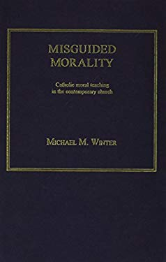 Misguided Morality: Catholic Moral Teaching in the Contemporary Church