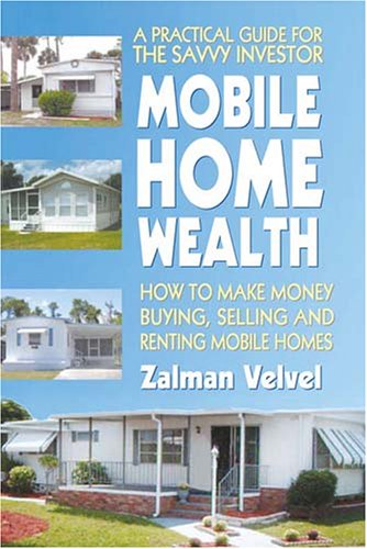 Mobile Home Wealth: How to Make Money Buying, Selling and Renting Mobile Homes 9780757002373