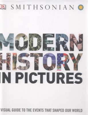 Modern History in Pictures: A Visual Guide to the Events That Shaped Our World 9780756698188