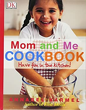 Mom and Me Cookbook: Have Fun in the Kitchen! 9780756610067