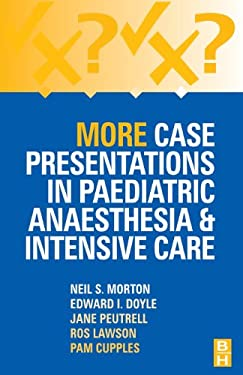 More Case Presentations in Paediatric Anaesthesia and Intensive Care 9780750642156
