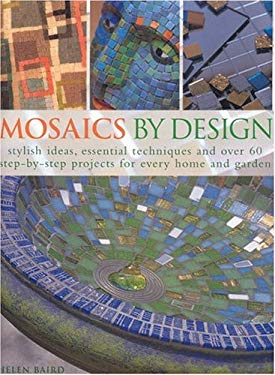 Mosaics by Design: Stylish Ideas, Essential Techniques and Over 60 Step-By-Step Projects for Every Home and Garden 9780754813613