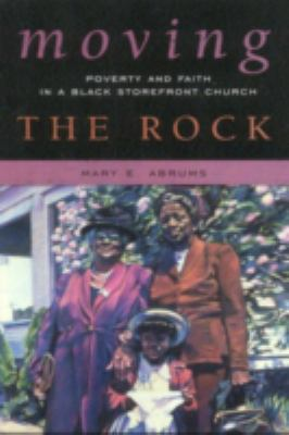 Moving the Rock: Poverty and Faith in a Black Storefront Church 9780759113190