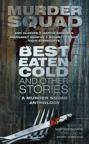 Best Eaten Cold and Other Stories: A Murder Squad Anthology 9780752463001