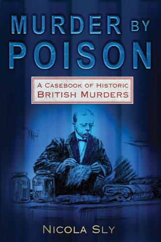 Murder by Poison: A Casebook of Historic British Murders 9780752450650