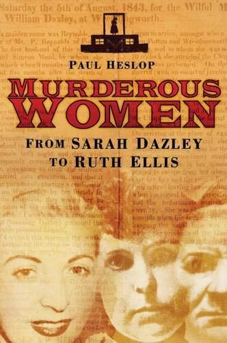 Murderous Women: From Sarah Dazley to Ruth Ellis 9780750950817