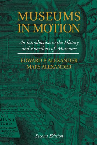 Museums in Motion: An Introduction to the History and Functions of Museums 9780759105096