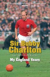 Sir Bobby Charlton: My England Years: The Autobiography 2826782