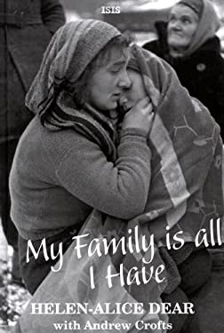 My Family Is All I Have: A British Woman's Story of Escaping the Nazis and Suviving the Communists 9780753194706