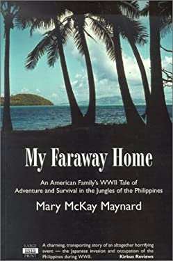 My Faraway Home: An American Family's WWII Tale of Adventure and Survival in the Jungles of the Philippines 9780753197615
