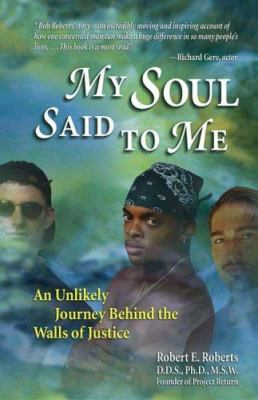 My Soul Said to Me: An Unlikely Journey Behind the Walls of Justice 9780757300646