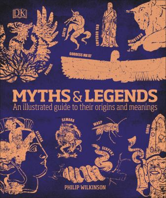 Myths & Legends: An Illustrated Guide to Their Origins and Meanings 9780756643096