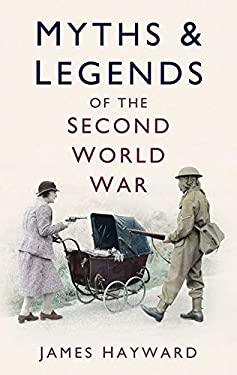 Myths & Legends of the Second World War 9780752452371