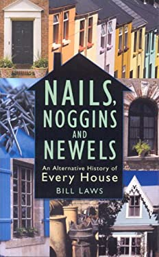 Nails, Noggins and Newels: An Alternative History of Every House 9780750939270