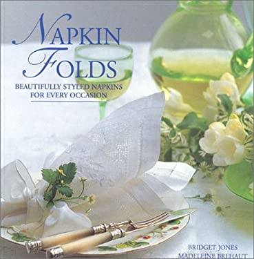Napkin Folds: Beautifully Styled Napkins for Every Occasion 9780754802020