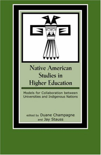 Native American Studies in Higher Education: Models for Collaboration Between Universities and Indigenous Nations 9780759101258