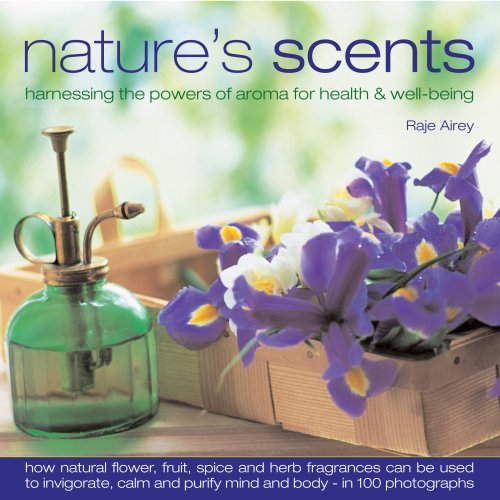Nature's Scents: Harnessing the Powers of Aroma for Health & Well-Being 9780754818281