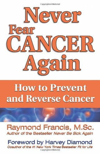 Never Fear Cancer Again: How to Prevent and Reverse Cancer 9780757315503