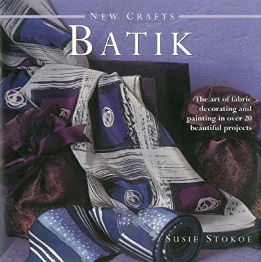New Crafts: Batik: The Art of Fabric Decorating and Painting in Over 20 Beautiful Projects 9780754825357