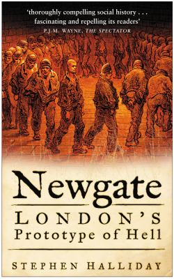 Newgate: London's Prototype of Hell 9780750938969