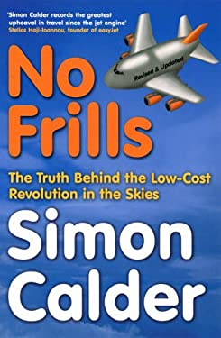 No Frills: The Truth Behind the Low-Cost Revolution in the Skies 9780753510445