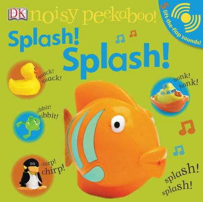 Noisy Peekaboo! Splash! Splash! [With Lift-The-Flap Sounds] 9780756652371