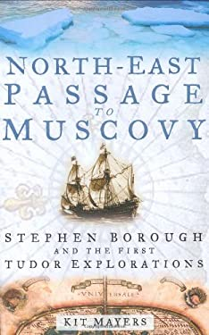 North-East Passage to Muscovy: Stephen Borough and the First Tudor Explorations 9780750940696