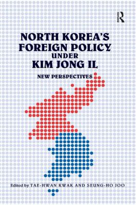 North Korea's Foreign Policy Under Kim Jong II: New Perspectives. Edited by Tae-Hwan Kwak and Seung-Ho Joo