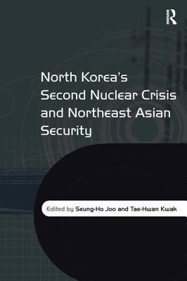North Korea's Second Nuclear Crisis and Northeast Asian Security 9780754671763