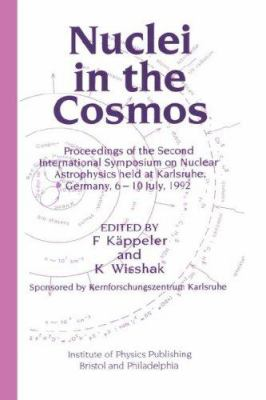 Nuclei in the Cosmos: Proceedings of the Second International Symposium on Nuclear Astrophysics, Held in Karlsruhe, Germany, 6-10 July 1992 9780750302609