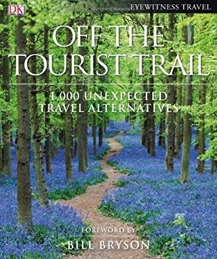 Off the Tourist Trail: 1,000 Unexpected Travel Alternatives 9780756653996