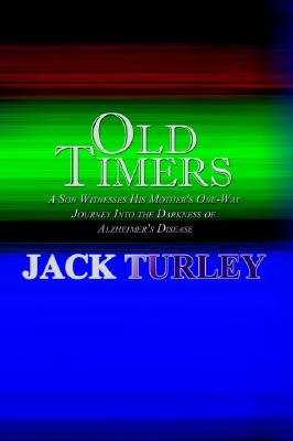 Old Timers: A Son Witnesses His Mother's One-Way Journey Into the Darkness of Alzheimer's Disease 9780759674165