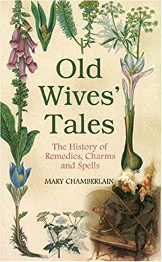 Old Wives' Tales: The History of Remedies, Charms and Spells 9780752439914