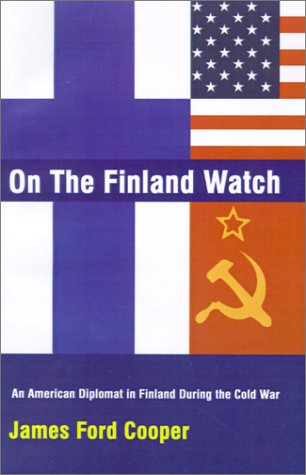 On the Finland Watch: An American Diplomat in Finland During the Cold War 9780759617698