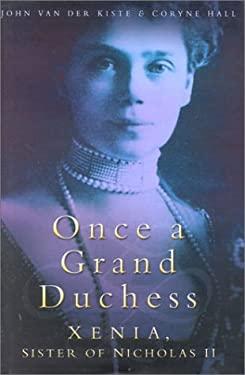 Once a Grand Duchess: Xenia, Sister of Nicholas II 9780750927499