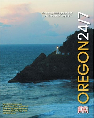 Oregon 24/7: 24 Hours. 7 Days. Extraordinary Images of One Week in Oregon. 9780756600785