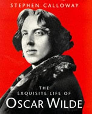 Oscar Wilde - An Exquisite Life 9780752810416