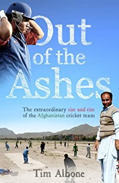 Out of the Ashes: The Remarkable Rise and Rise of the Afghanistan Cricket Team 9780753522479
