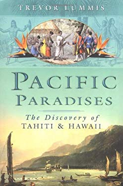 Pacific Paradises: The Discovery of Tahiti and Hawaii 9780750938938