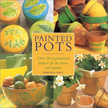 Painted Pots: Over 20 Inspirational Projects for the Home and Garden 9780754804604