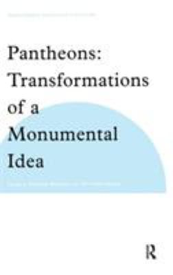 Pantheons: Transformations of a Monumental Idea